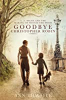 Goodbye Christopher Robin: A. A. Milne And The