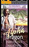 The Last Alpha Dragon: M/M Alpha/Omega Shifters MPREG (Full Moon Mates)