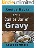 Recipe Hacks for a Can or Jar of Gravy: Using Leftover Christmas Gravy From Your Pantry (Cooking on a Budget Book 22)