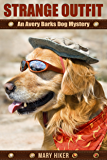 Strange Outfit: An Avery Barks Dog Mystery (Avery Barks Cozy Dog Mysteries Book 2)
