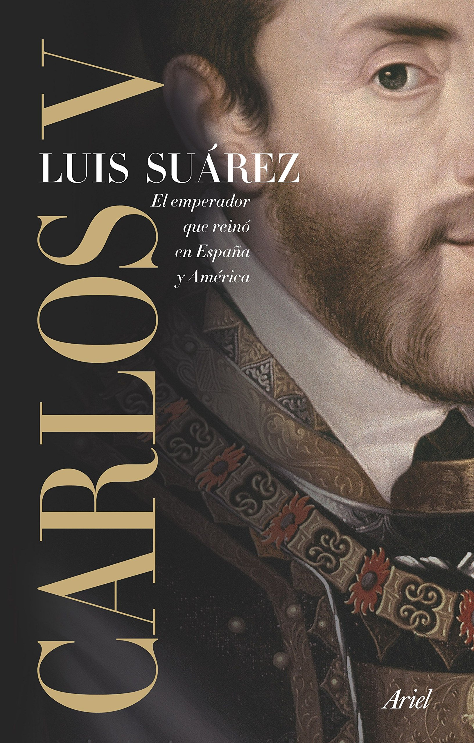 Carlos V: El emperador que reinó en España y América Ariel: Amazon.es: Suárez, Luis: Libros