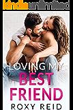 Loving My Best Friend: A Billionaire Boss Romance