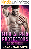 Her Alpha Protectors 3: A Steamy Reverse Harem Paranormal Romance (Supernatural Agents)