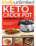 Keto Crock Pot Cookbook 2020: Quick, Vibrant & Mouthwatering Ketogenic Diet Recipes for Lifelong Health