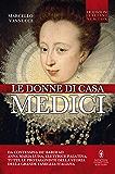 Le donne di casa Medici (eNewton Saggistica)