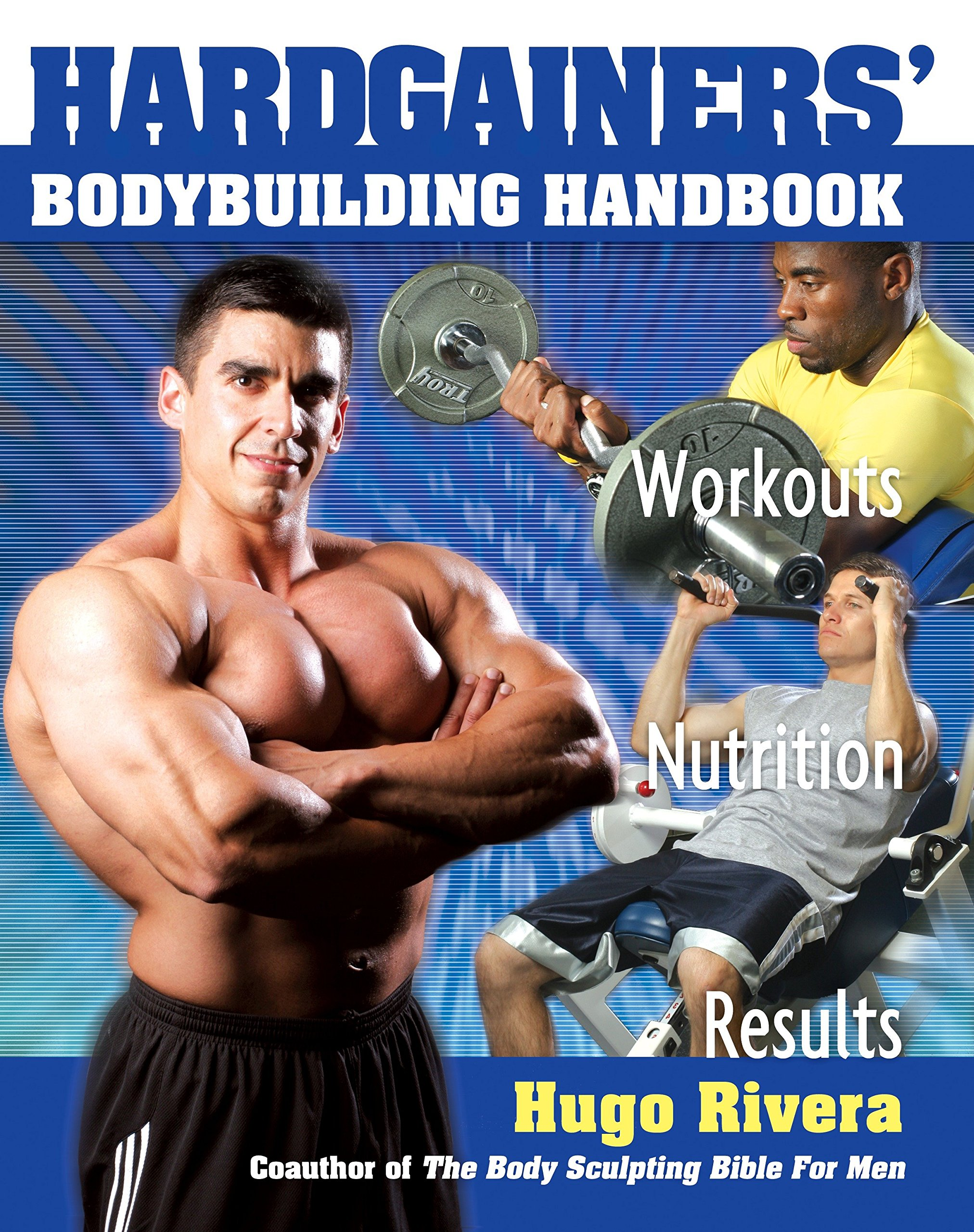The Hardgainer's Body Building Handbook: Workouts, Nutrition, and Results:  Hugo Rivera: 9781578261864: Amazon.com: Books