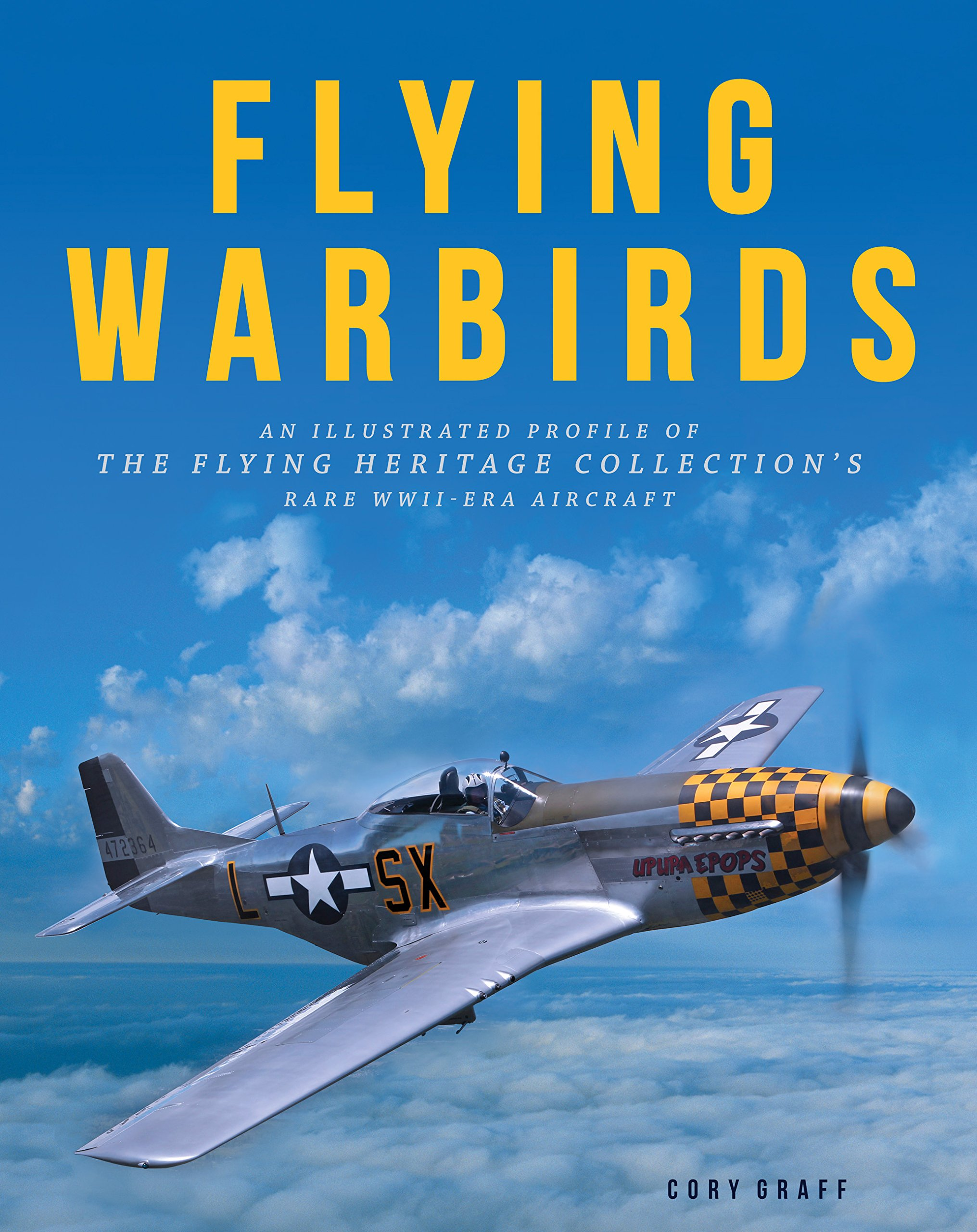 Flying Warbirds: An Illustrated Profile of the Flying Heritage