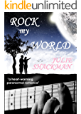 ROCK MY WORLD: a paranormal romance you won't be able to put down
