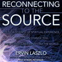 Reconnecting to the Source: The New Science of Spiritual Experience, How It Can Change You, and How It Can Transform the…