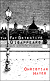 The Fat Detective Disappears: a fresh, funny and addictive amateur sleuth series (The Eugene Blake Series Book 3)