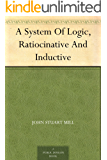 A System Of Logic, Ratiocinative And Inductive (逻辑学体系) (English Edition)