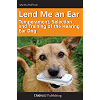 Lend Me an Ear: Temperament, Selection and Training of the Hearing Ear Dog: The Temperament, Selection, and Training of…