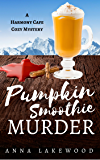 Pumpkin Smoothie Murder (Harmony Cafe Cozy Mystery Book 4)