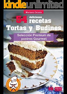 54 DELICIOSAS RECETAS - TORTAS Y BUDINES: Selección Premium de postres Gourmet (Colección Los