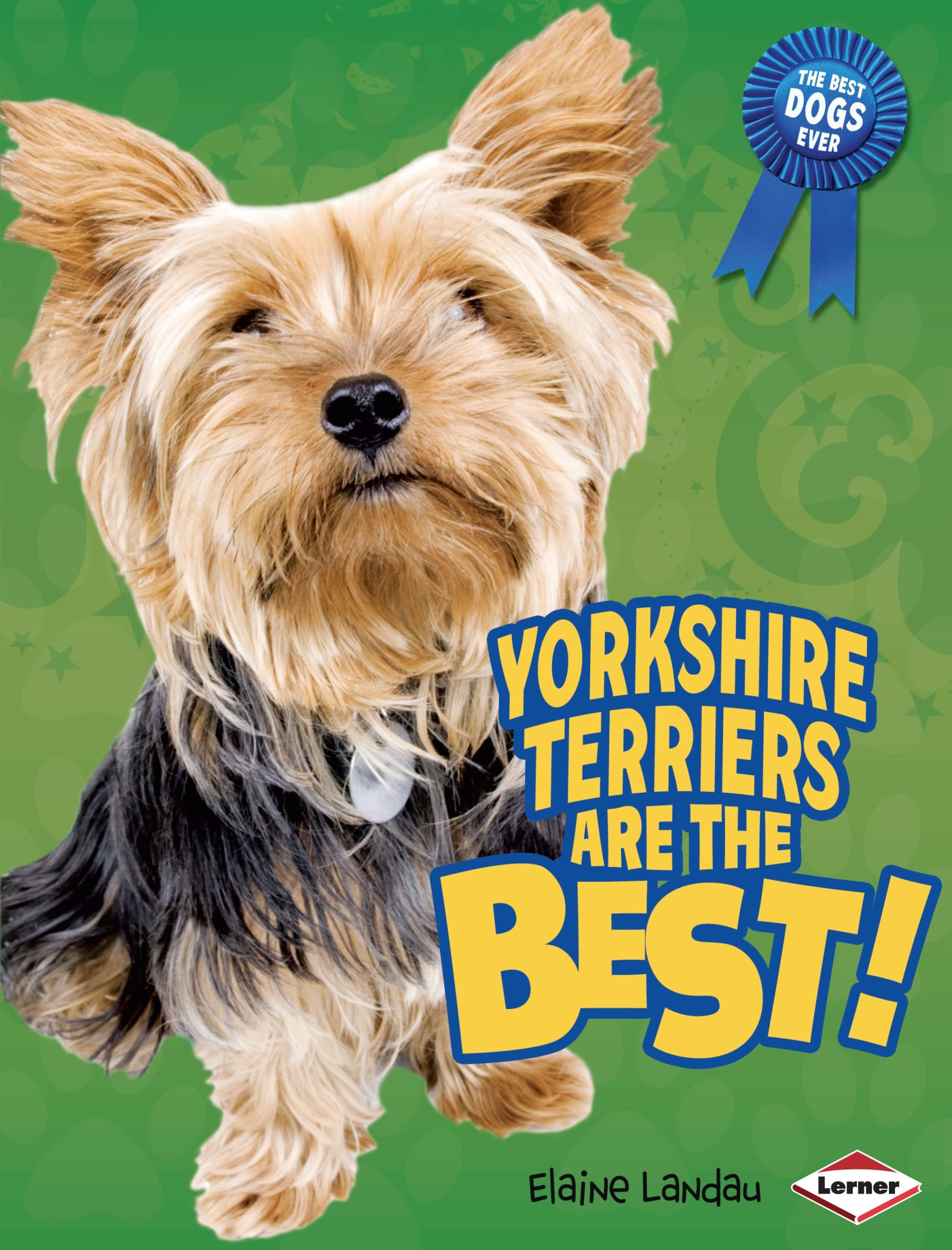 Download Yorkshire Terriers Are the Best! (The Best Dogs Ever) ebook