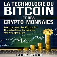 Bitcoin: La Technologie du Bitcoin Et des Crypto-monnaies: Maîtriser le bitcoin - Exploiter, Investir et Négocier