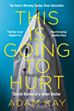 This is Going to Hurt: Secret Diaries of a Junior Doctor - The Sunday Times Bestseller