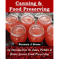 Canning and Food Preserving: An Introduction To Jams Pickles and Home-Grown Food Preserving (English Edition)