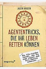 Agententricks, die Ihr Leben retten können: Ein CIA-Insider verrät, wie Sie sich selbst und Ihre Familie schützen (German Edition) Kindle Edition