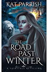 The Road Past Winter: A fairytale retelling Kindle Edition