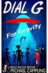 Dial G for Gravity (The Brent Bolster Mysteries Book 1) Kindle Edition