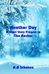 Another Day: A Short Story Prequel to The Anchor Kindle Edition