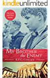My Brother the Enemy: Germany at War (The Love and War Series Book 5)