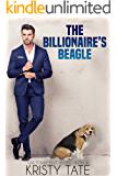 The Billionaire's Beagle: A Clean and Wholesome Romantic Comedy About a Billionaire and a Misbehaving Beagle…