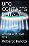 UFO CONTACTS IN ITALY: VOLUME ONE  : 1907 - 1978