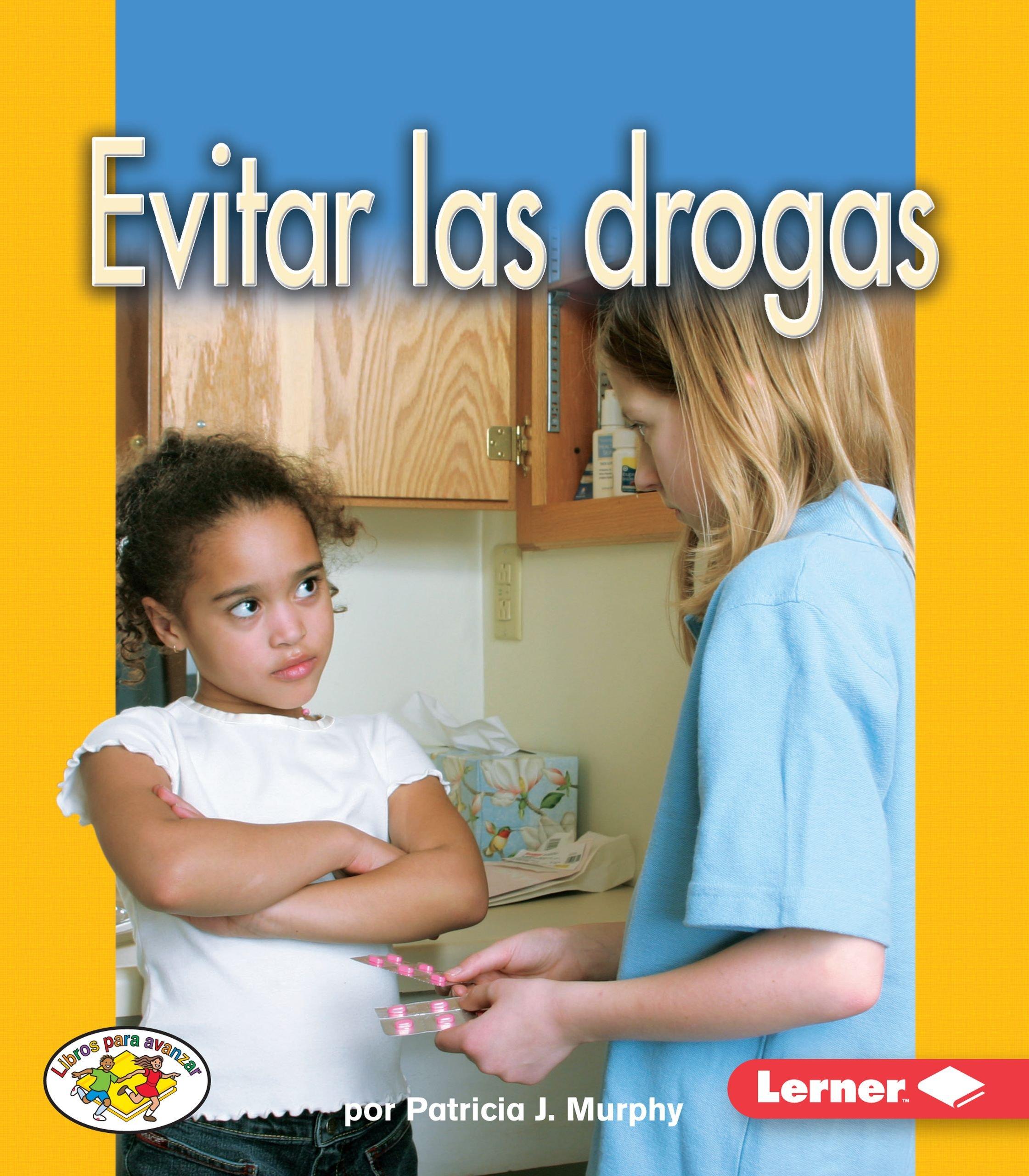 Evitar las Drogas (Libros Para Avanzar) (Spanish Edition) (Libros Para Avanzar-la Salud / Pull Ahead Books-health)
