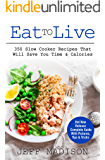 Eat To Live: 350 Slow Cooker Recipes That Will Save You Time & Calories