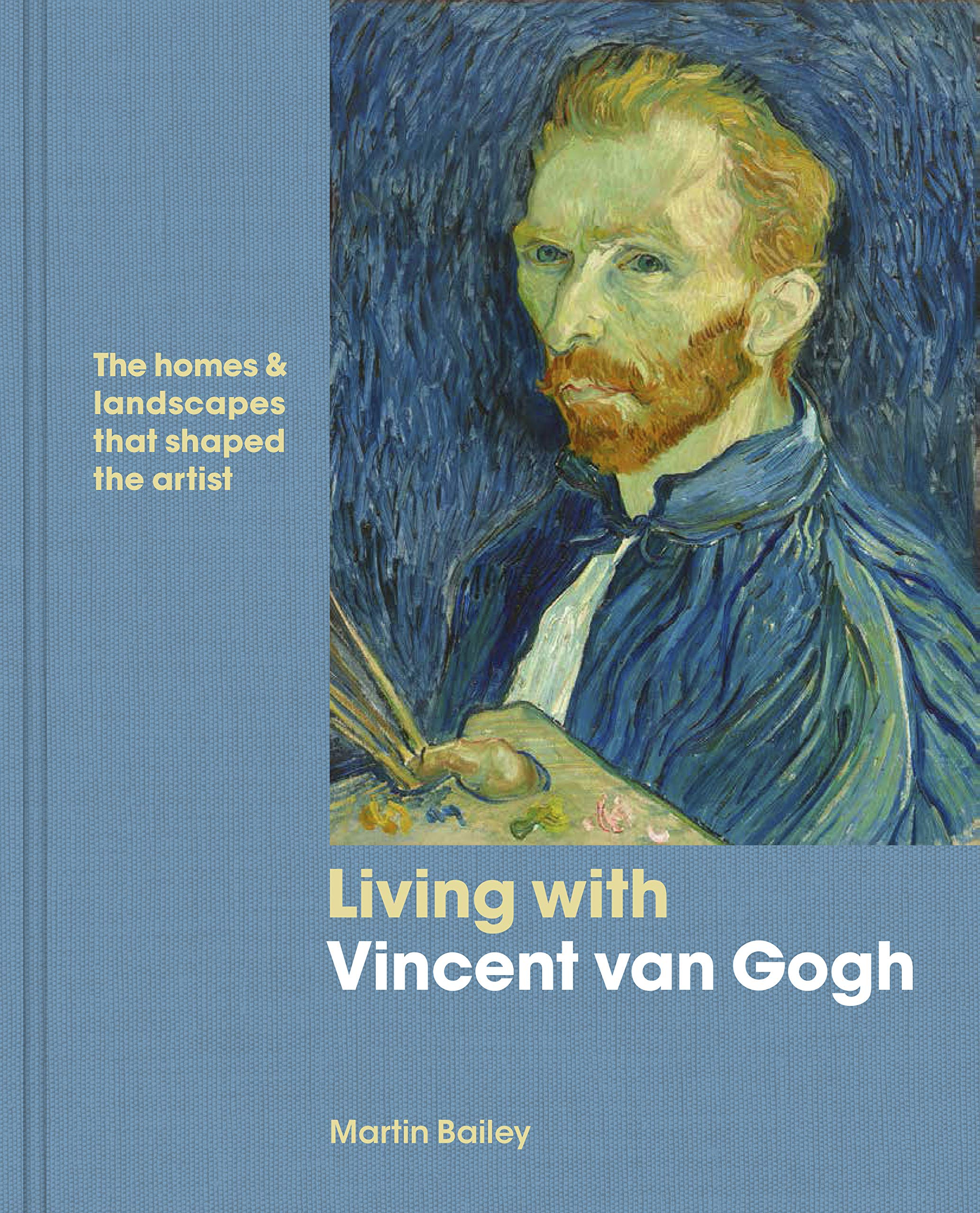 living with vincent van gogh the homes and landscapes that shaped the artist