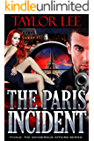 The Paris Incident: Finale: Sizzling International Intrigue (The Dangerous Affairs Series Book 6)