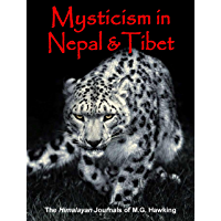 Mysticism in Nepal and Tibet, The Himalayan Journals of M.G. Hawking: March 2019 Edition Exploratory Anthology (English Edition)