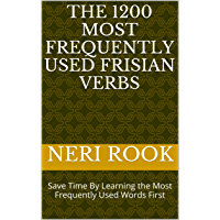 The 1200 Most Frequently Used Frisian Verbs: Save Time By Learning the Most Frequently Used Words First (English Edition…