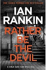 Rather Be the Devil: The superb Rebus No.1 bestseller (Inspector Rebus 21) Kindle Edition