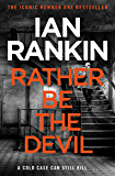 Rather Be the Devil: The superb Rebus No.1 bestseller (Inspector Rebus 21) (A Rebus Novel)