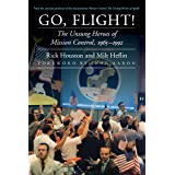 Go, Flight!: The Unsung Heroes of Mission Control, 1965–1992 (Outward Odyssey: A People's History of Spaceflight) (English Ed