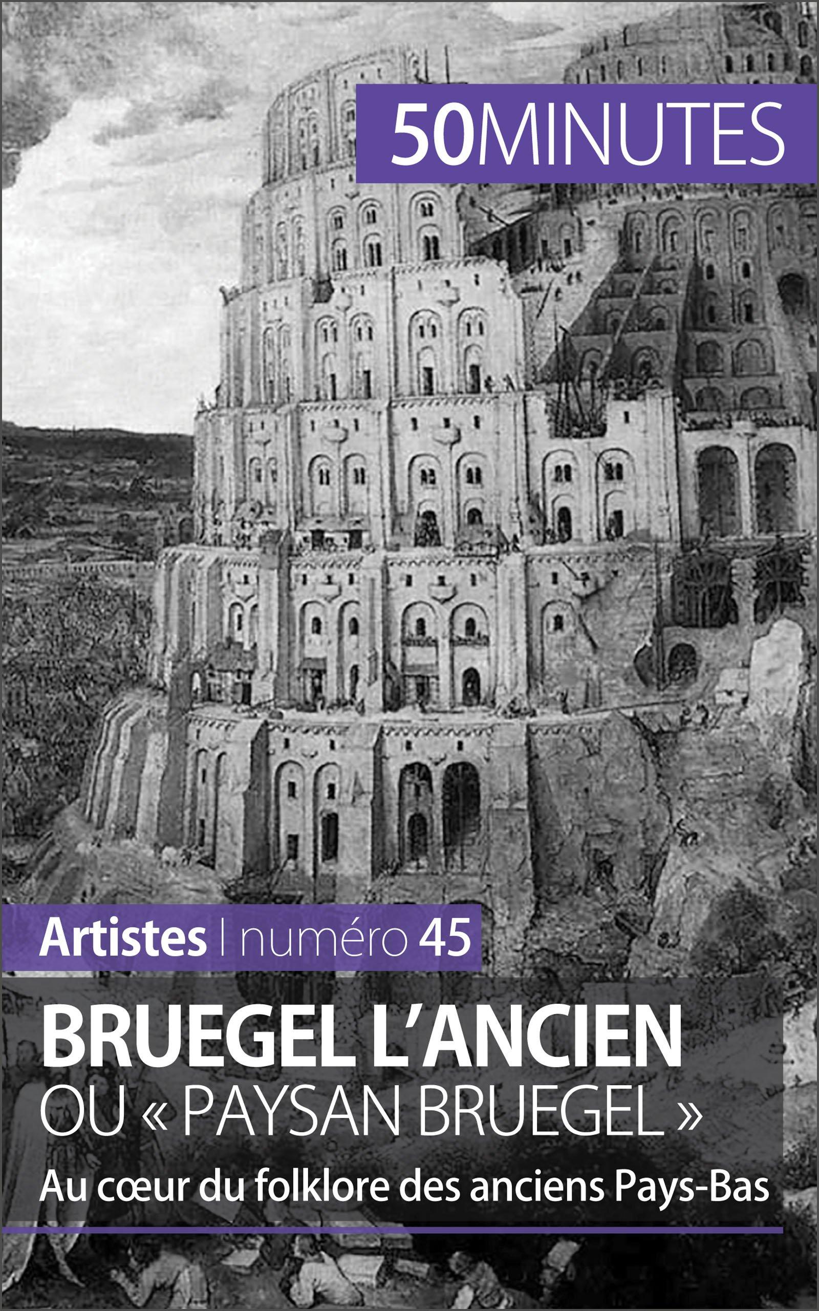Bruegel l'Ancien ou « paysan Bruegel »: Au cœur du folklore des anciens