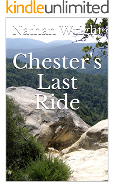 Chester S Last Ride Kindle Edition By Wright Nathan Literature Fiction Kindle Ebooks Amazon Com