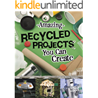 Amazing Recycled Projects You Can Create (Imagine It, Build It)