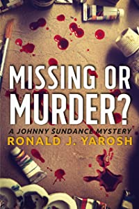 MISSING OR MURDER: A JOHNNY SUNDANCE FLORIDA MYSTERY (JOHNNY SUNDANCE FLORIDA MYSTERIES Book 2)