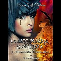 La Leggendaria Guerriera (Volume 1): Rinascita di una dea (II° edizione)