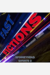Spinneyhead Shorts 2 - Fast Fictions Kindle Edition