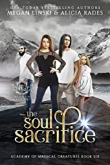 The Soul Sacrifice (Hidden Legends: Academy of Magical Creatures Book 6) Kindle Edition