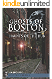 Ghosts of Boston: Haunts of the Hub (Haunted America)