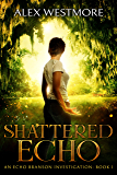 Shattered Echo (Echo Branson Investigation Book 1)