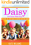 Daisy Girl Scouts: How to Start a Girl Scout Troop Without Losing Your Mind