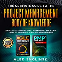 The Ultimate Guide to the Project Management Body of Knowledge: PMP Exam Prep and Agile Project Management: A Practical…