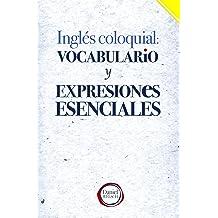 Inglés Coloquial: Vocabulario y Expresiones Esenciales (Spanish Edition) Jul 24, 2016